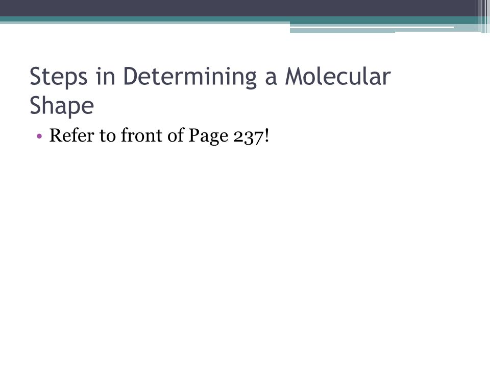 Steps in Determining a Molecular Shape Refer to front of Page 237!