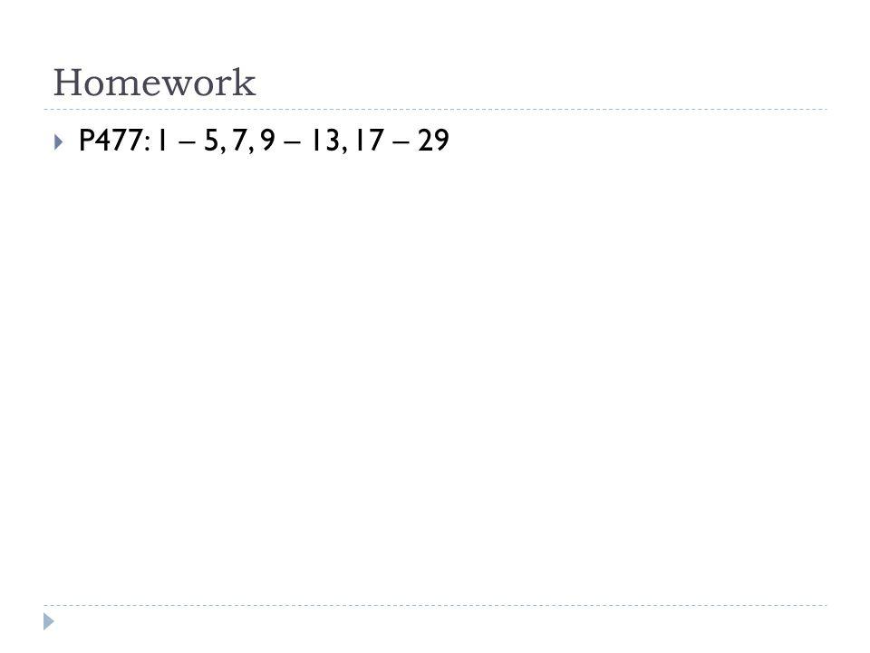 Homework  P477: 1 – 5, 7, 9 – 13, 17 – 29