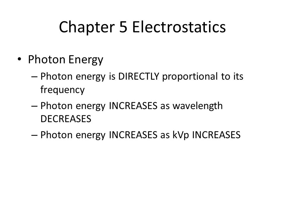 Chapter 5 Electrostatics Photon Energy – Photon energy is DIRECTLY proportional to its frequency – Photon energy INCREASES as wavelength DECREASES – P