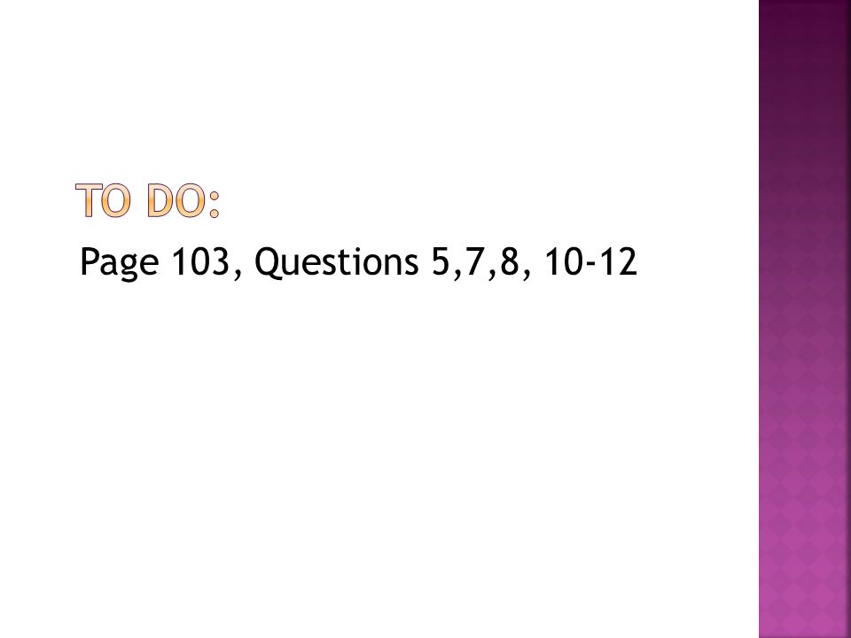 Page 103, Questions 5,7,8, 10-12