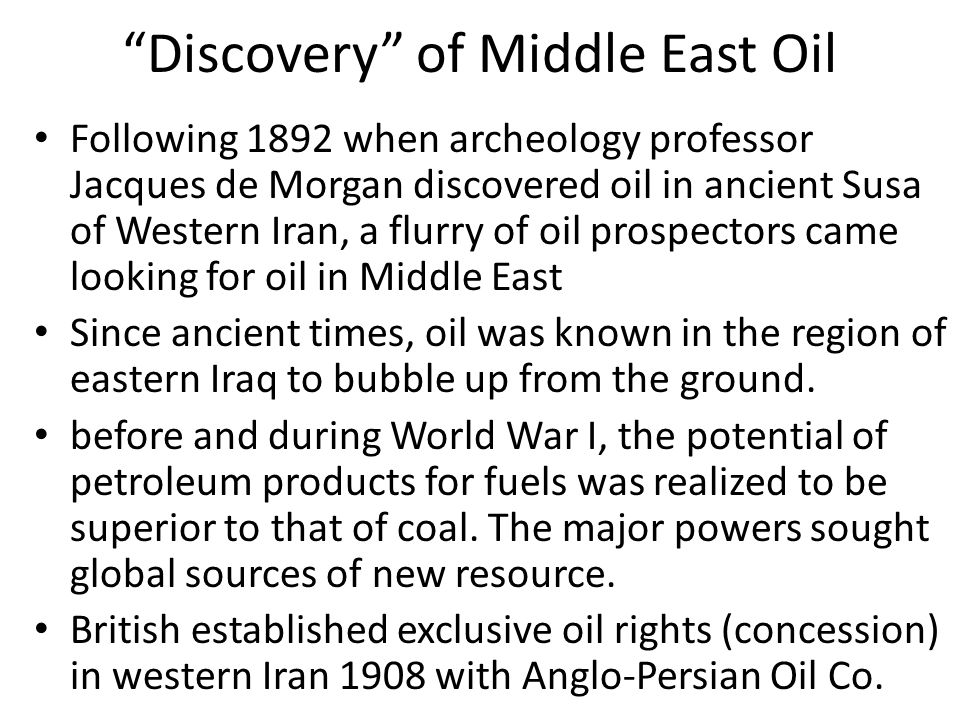 Mosul Oil Chester group still got a foot in door by securing a concession to construct railroads in Ottoman Mosul Sykes-Picot did not take oil into consideration Other countries scrambled to Sultan Abdul Hamid II in 1904-1912 to establish concessions for oil known to be present in commercial proportions around Mosul In order to shut out the competition, the British, Dutch and Germans formed the Turkish Petroleum Company in 1912 (British held 50%, Dutch and Germans 25% each) – American prospectors under the Chester Group were excluded along with the French.