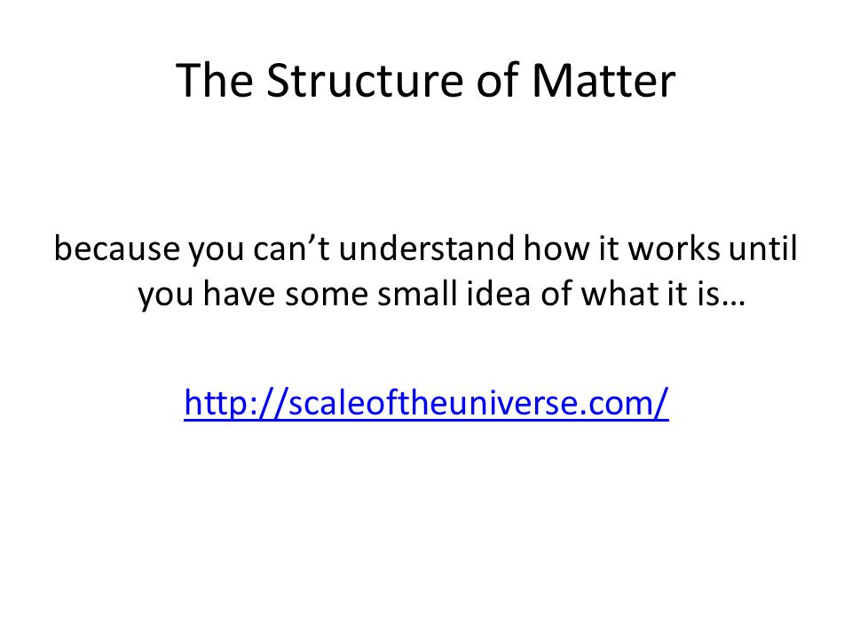 The Structure of Matter because you can't understand how it works until you have some small idea of what it is… http://scaleoftheuniverse.com/