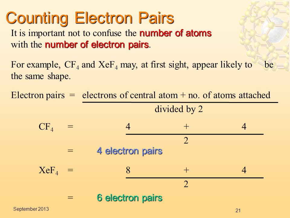 21 September 2013 Counting Electron Pairs number of atoms number of electron pairs It is important not to confuse the number of atoms with the number of electron pairs.