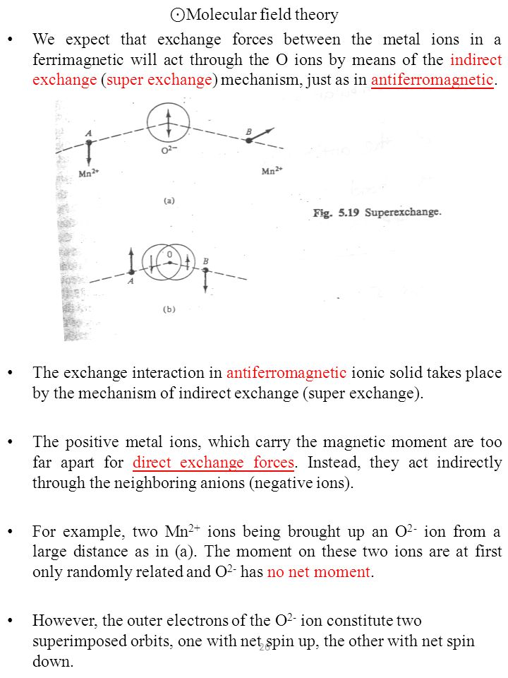 ⊙ Molecular field theory We expect that exchange forces between the metal ions in a ferrimagnetic will act through the O ions by means of the indirect exchange (super exchange) mechanism, just as in antiferromagnetic.