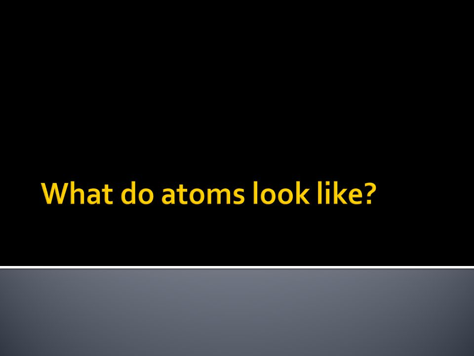  Element – building block of matter  Atom – smallest unit of an element that contains all the properties of that element  117 known elements = 117 types of atoms  Atoms identified by number of protons  Empty space in atoms