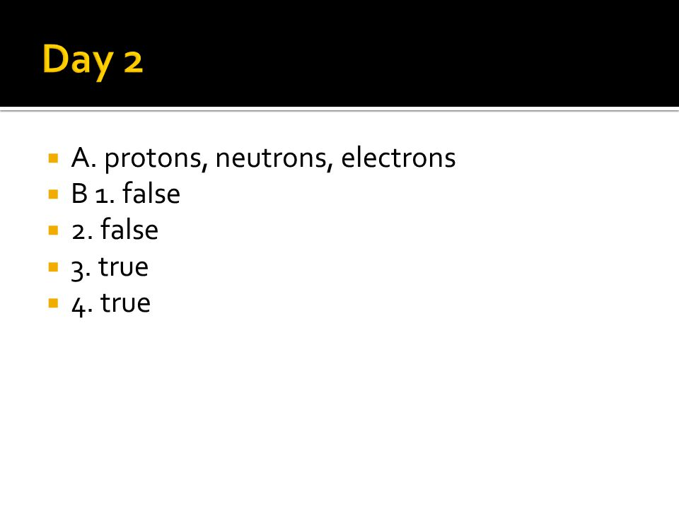  A1. empty space  2. in the nucleus  3. a maximum of two electrons  B. electron is to orbital