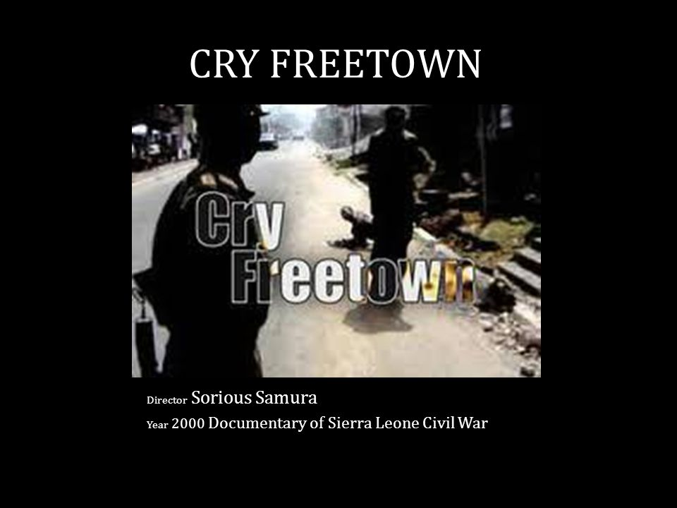 CRY FREETOWN Director Sorious Samura Year 2000 Documentary of Sierra Leone Civil War