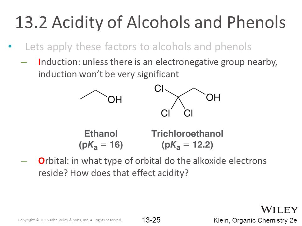 Lets apply these factors to alcohols and phenols – Induction: unless there is an electronegative group nearby, induction won't be very significant – Orbital: in what type of orbital do the alkoxide electrons reside.