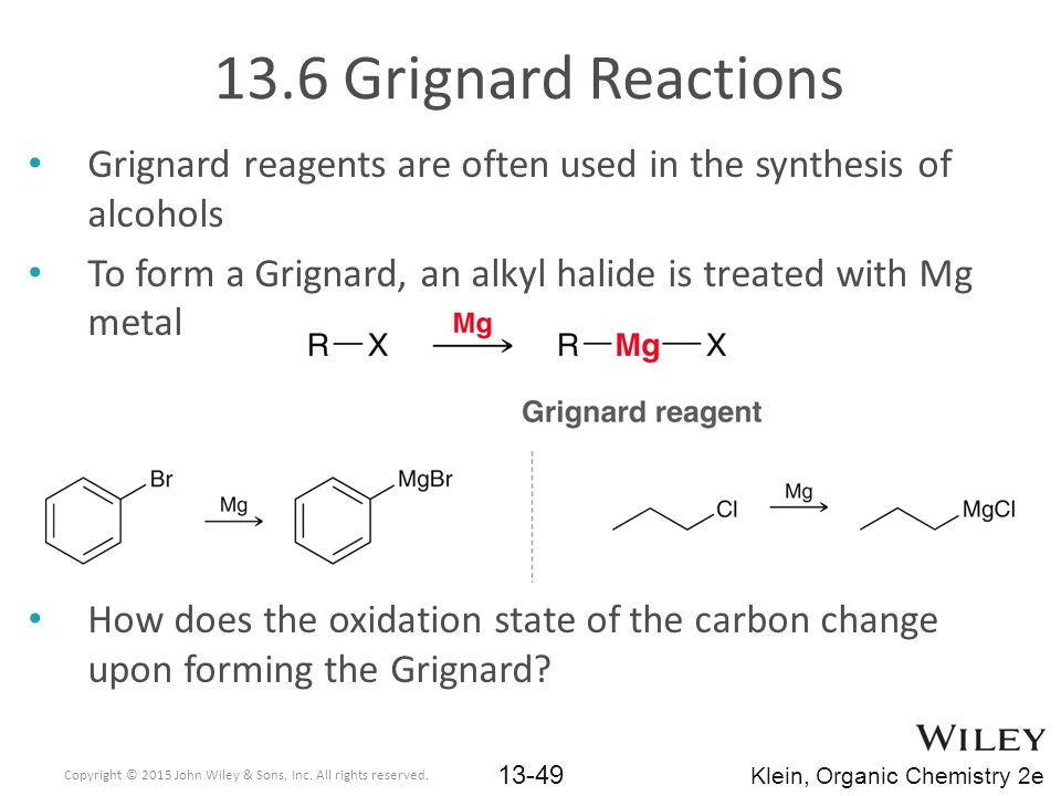 Grignard reagents are often used in the synthesis of alcohols To form a Grignard, an alkyl halide is treated with Mg metal How does the oxidation state of the carbon change upon forming the Grignard.
