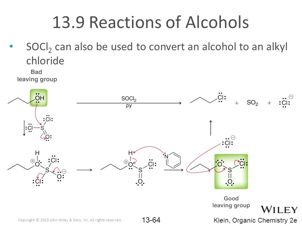 SOCl 2 can also be used to convert an alcohol to an alkyl chloride 13.9 Reactions of Alcohols Copyright © 2015 John Wiley & Sons, Inc.