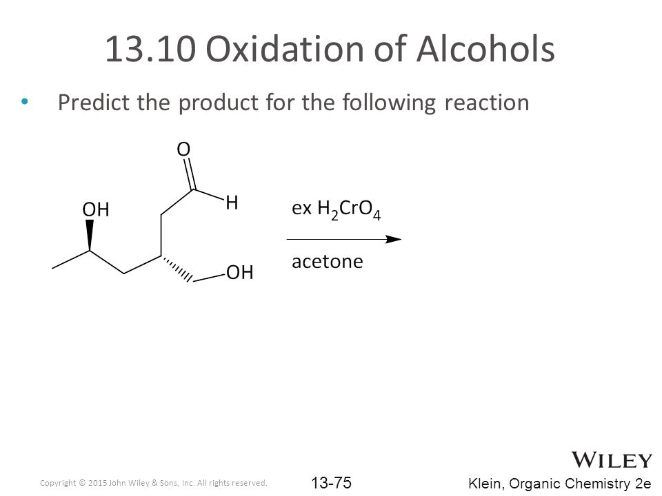 Predict the product for the following reaction 13.10 Oxidation of Alcohols Copyright © 2015 John Wiley & Sons, Inc.