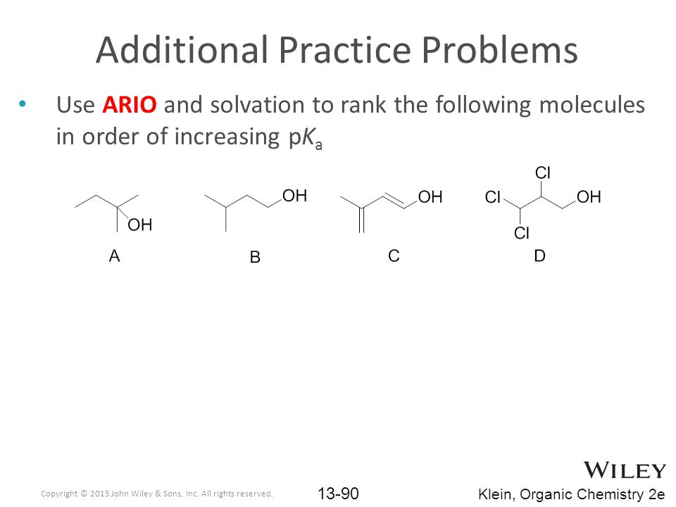 Use ARIO and solvation to rank the following molecules in order of increasing pK a Additional Practice Problems Copyright © 2015 John Wiley & Sons, Inc.