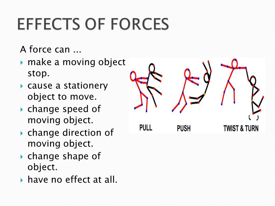 A force can...  make a moving object stop.  cause a stationery object to move.