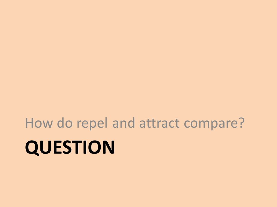 QUESTION How do repel and attract compare?