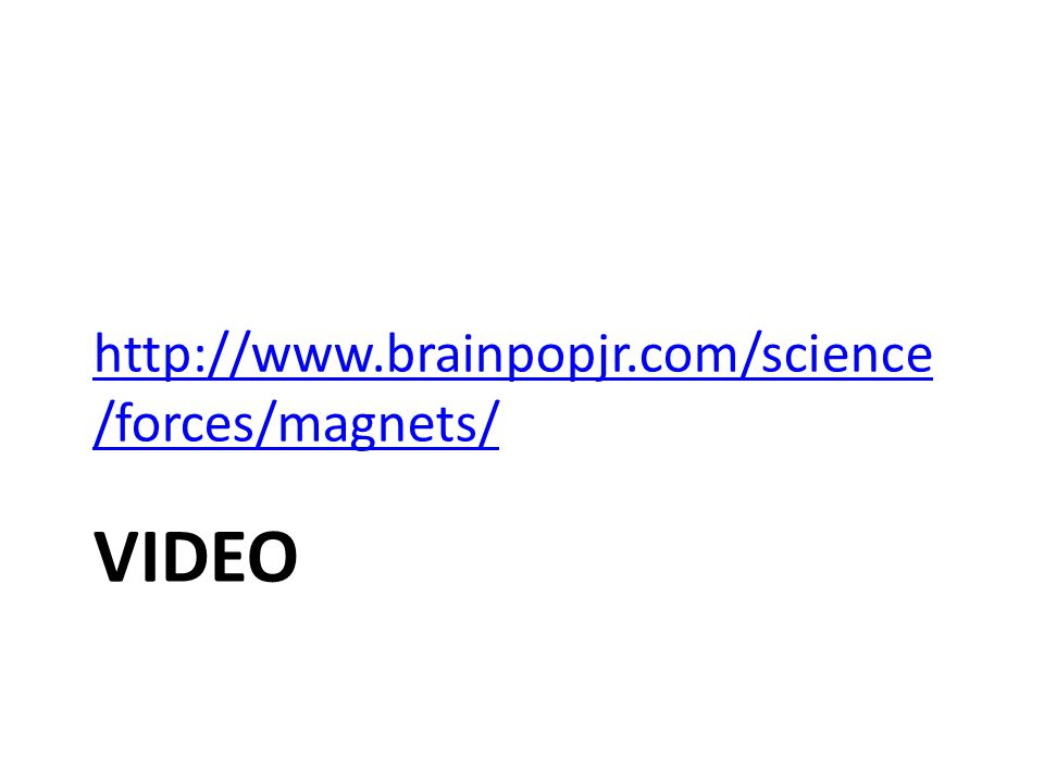 VIDEO http://www.brainpopjr.com/science /forces/magnets/