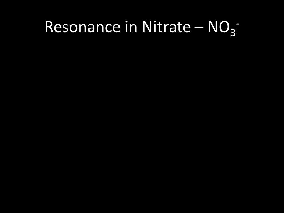 Resonance in Nitrate – NO 3 - N OO O N OO O N OO O