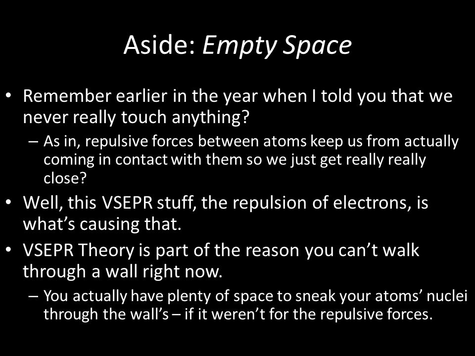 Aside: Empty Space Remember earlier in the year when I told you that we never really touch anything? – As in, repulsive forces between atoms keep us f