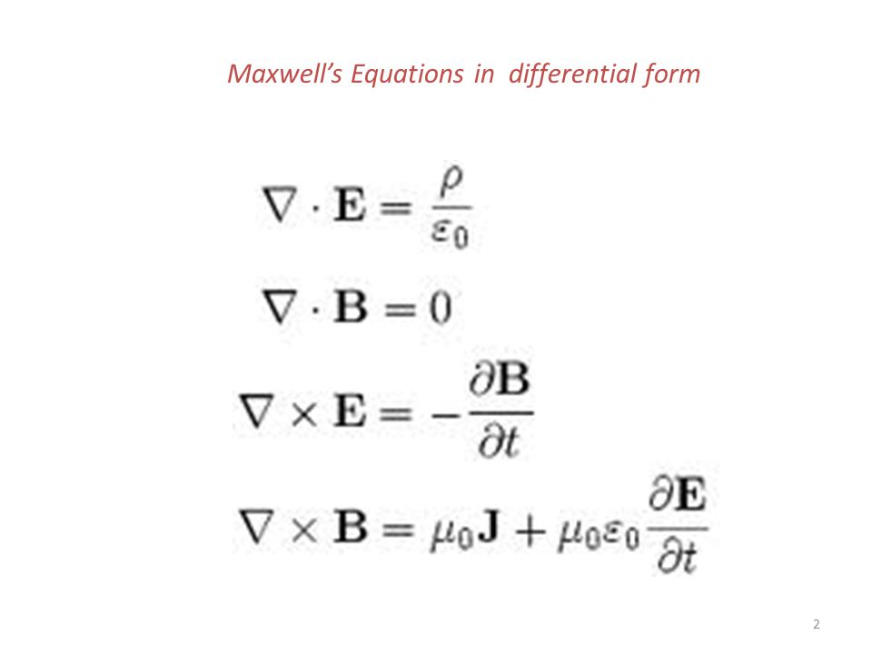 MAXWELL'S EQUATIONS 1. 2 Maxwell's Equations in differential form ...