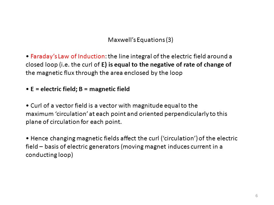 Maxwell's Equations (3) Faraday's Law of Induction: the line integral of the electric field around a closed loop (i.e.