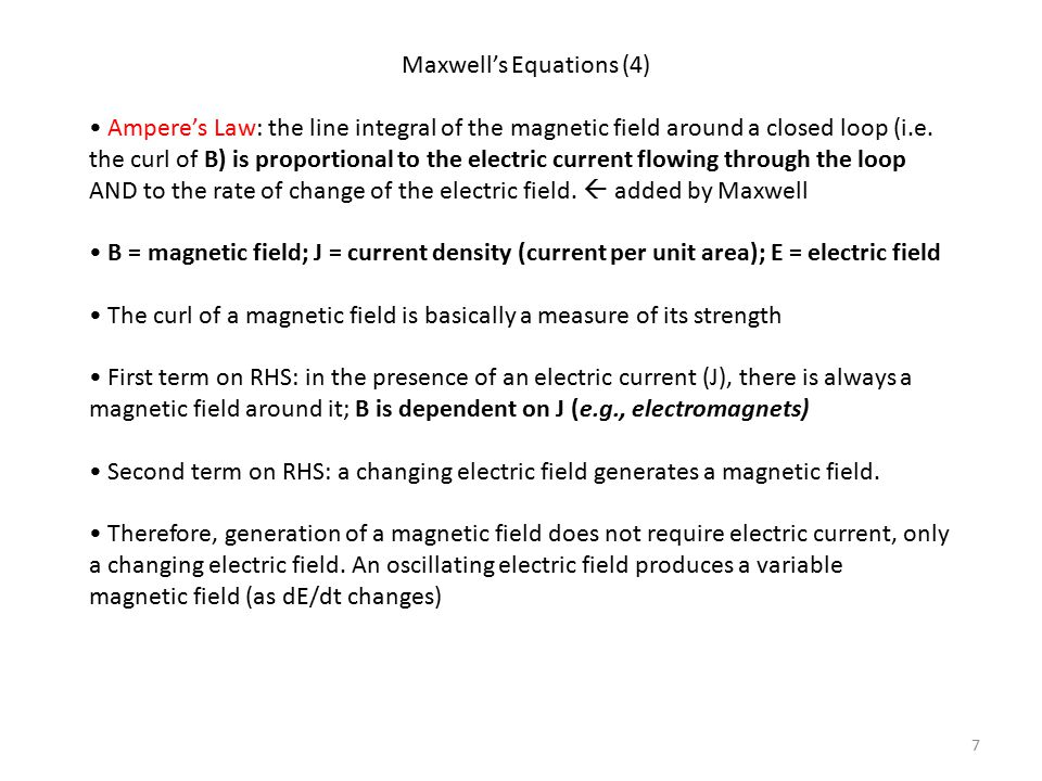 Maxwell's Equations (4) Ampere's Law: the line integral of the magnetic field around a closed loop (i.e. the curl of B) is proportional to the electri