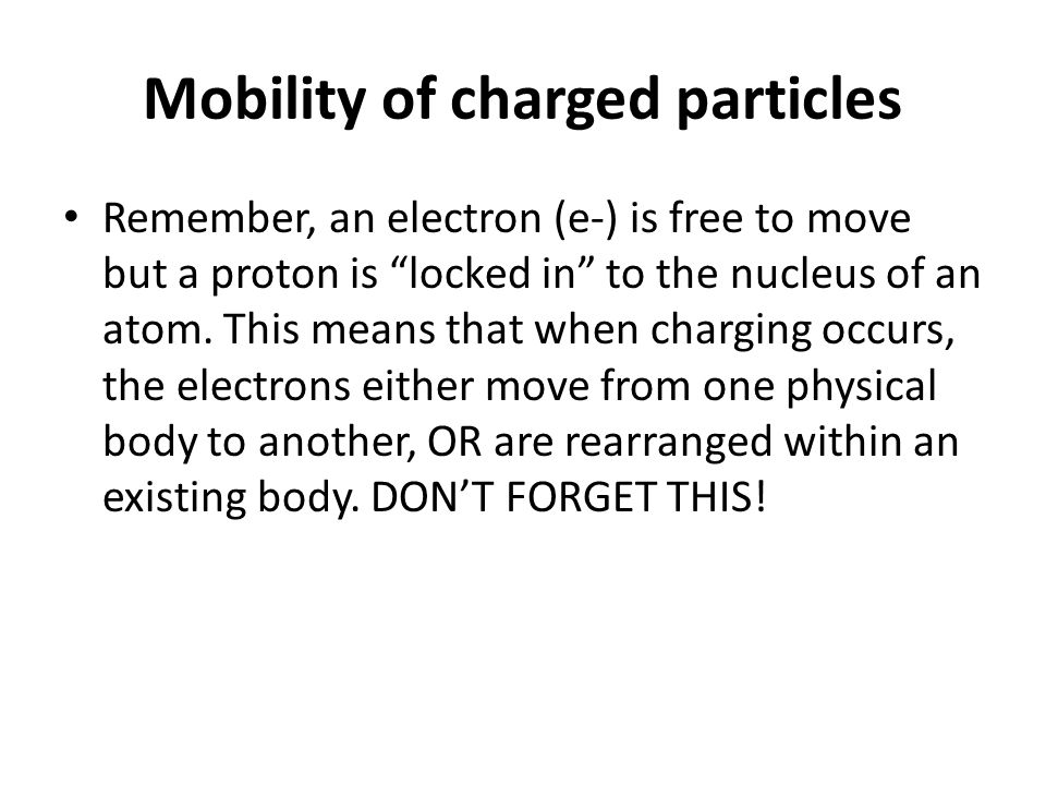 """Mobility of charged particles Remember, an electron (e-) is free to move but a proton is """"locked in"""" to the nucleus of an atom. This means that when c"""