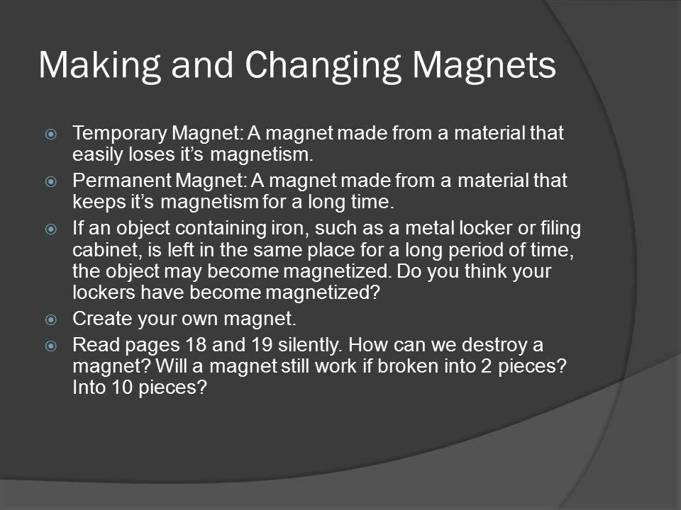 Making and Changing Magnets  Temporary Magnet: A magnet made from a material that easily loses it's magnetism.