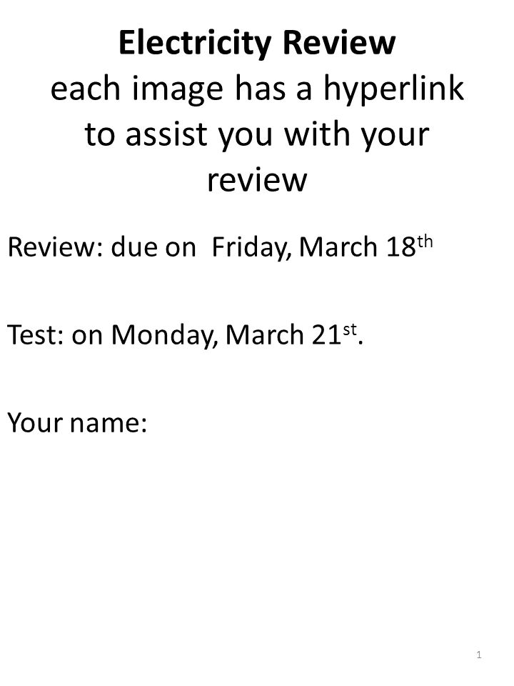 Electricity Review each image has a hyperlink to assist you with your review Review: due on Friday, March 18 th Test: on Monday, March 21 st.