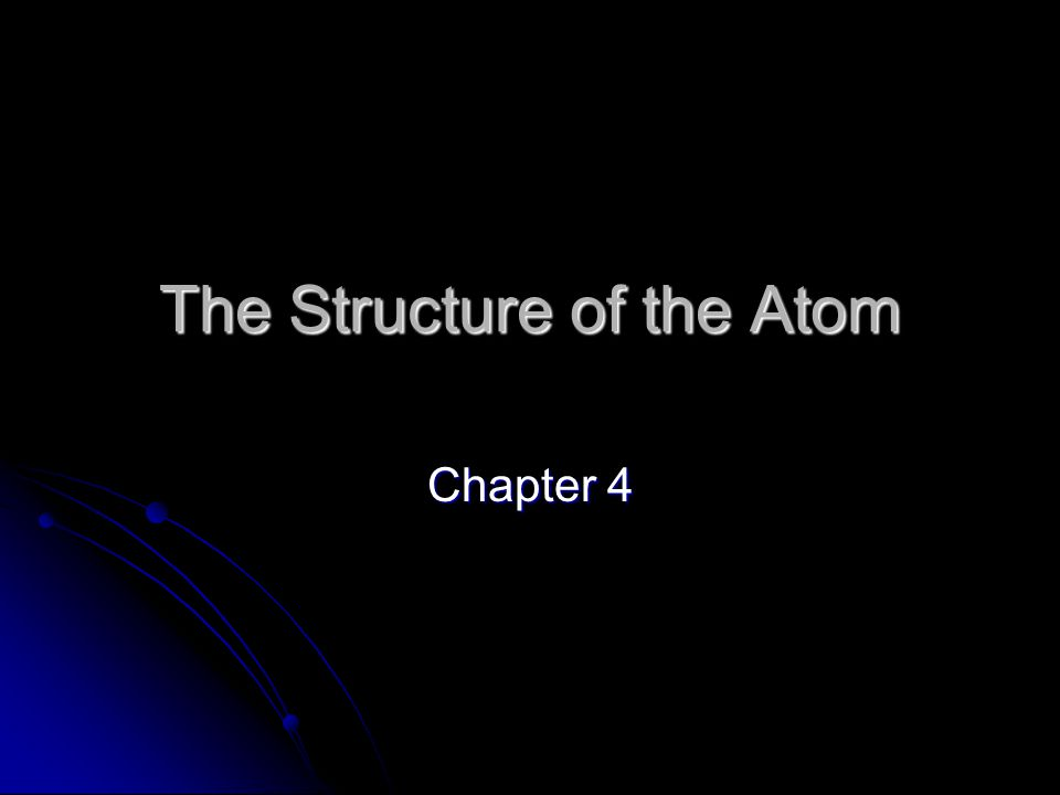 The Structure of the Atom Chapter 4