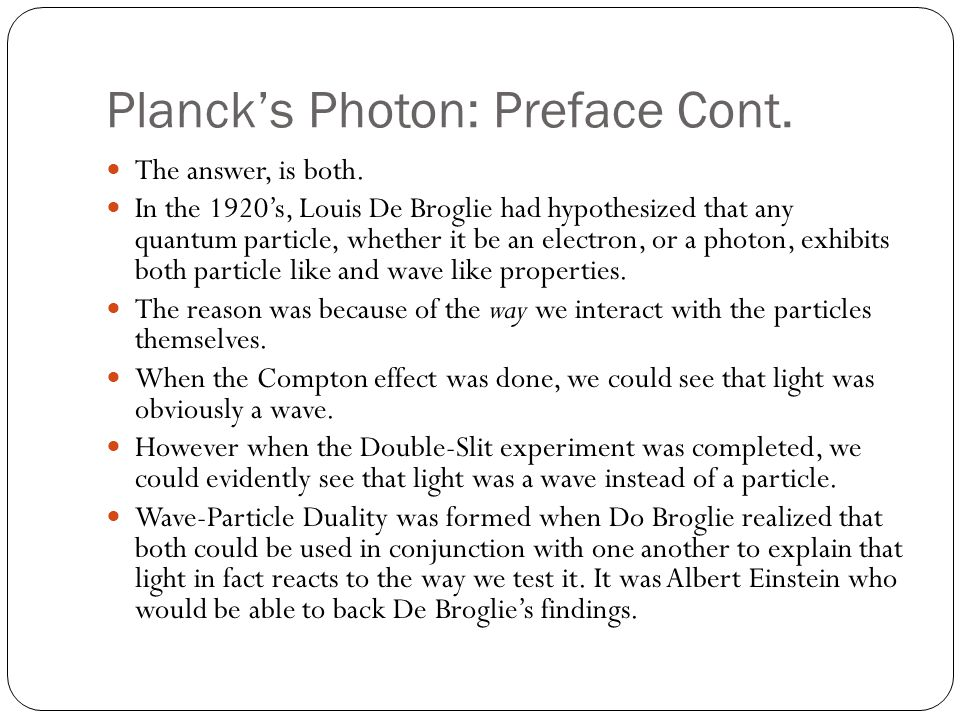 Planck's Photon After that, Planck was able to put his own constant (h = 6.63 x 10 -34 ) That was used to equalize both ends of the equation.