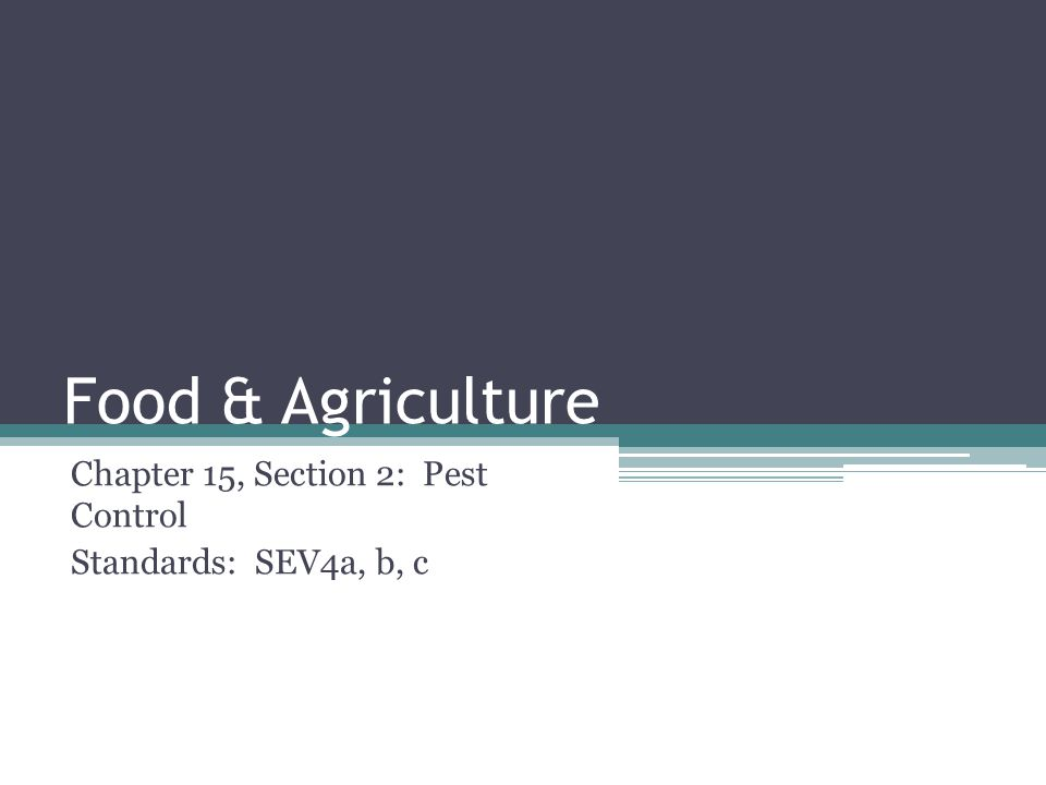 Food & Agriculture Chapter 15, Section 2: Pest Control Standards: SEV4a, b, c