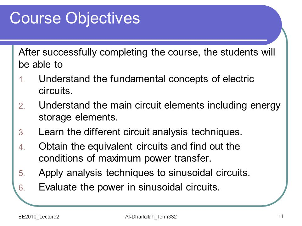 EE2010_Lecture2Al-Dhaifallah_Term33211 Course Objectives After successfully completing the course, the students will be able to 1. Understand the fund