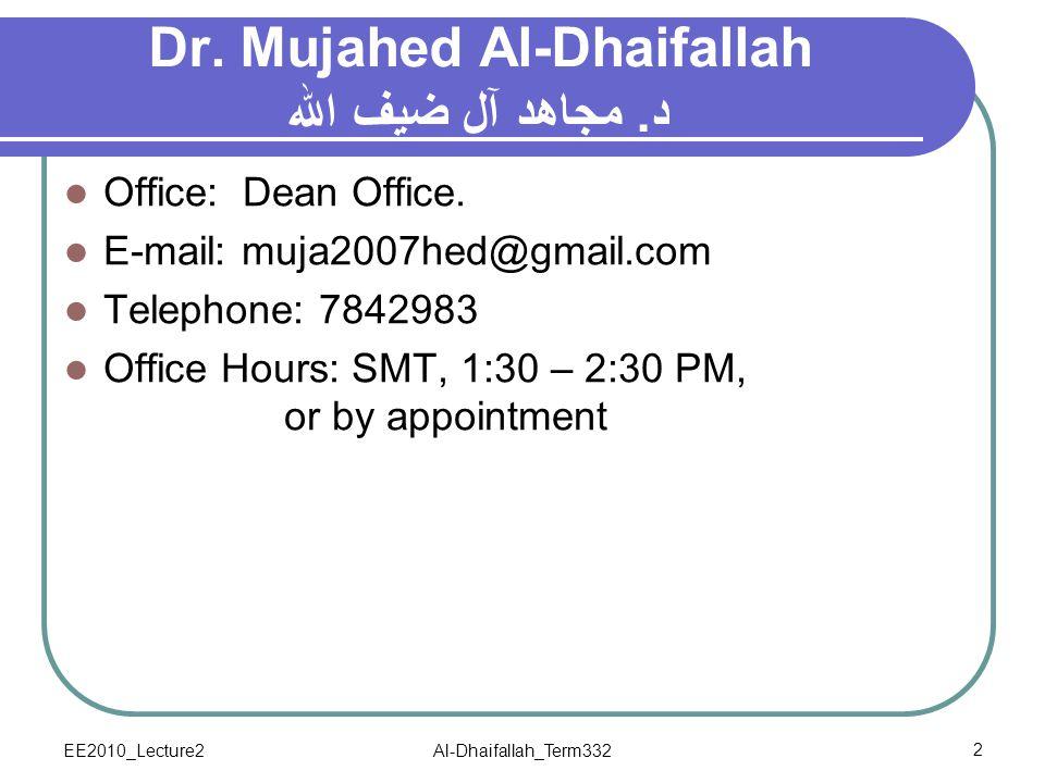 EE2010_Lecture2Al-Dhaifallah_Term3322 Dr. Mujahed Al-Dhaifallah د. مجاهد آل ضيف الله Office: Dean Office. E-mail: muja2007hed@gmail.com Telephone: 784