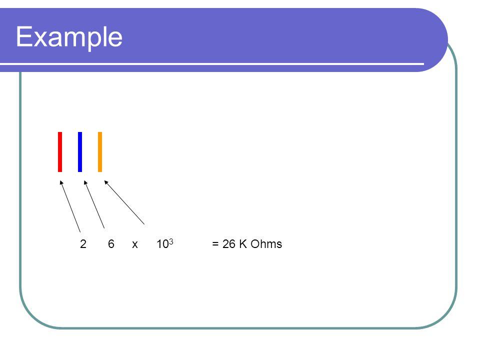 Example 26x10 3 = 26 K Ohms