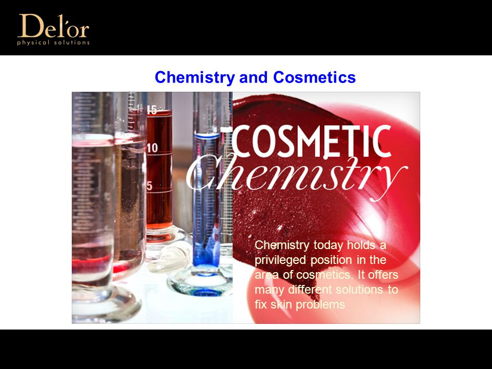 Chemistry and Cosmetics Chemistry today holds a privileged position in the area of cosmetics. It offers many different solutions to fix skin problems