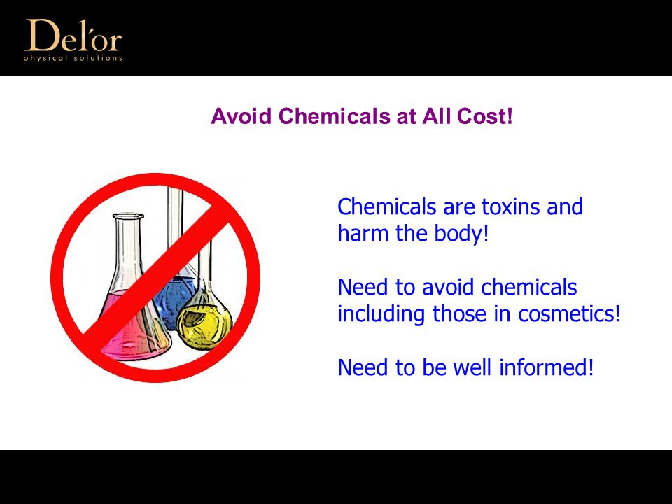 Chemicals are toxins and harm the body. Need to avoid chemicals including those in cosmetics.