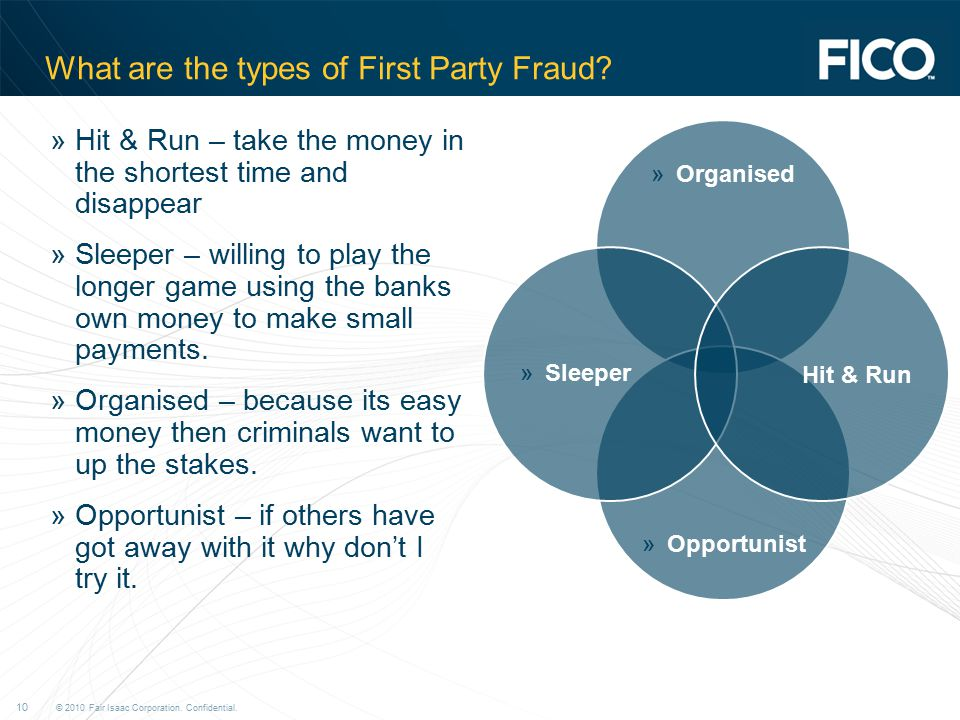 © 2010 Fair Isaac Corporation. Confidential. 10 What are the types of First Party Fraud.