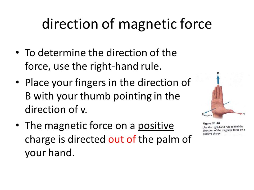 direction of magnetic force To determine the direction of the force, use the right-hand rule.