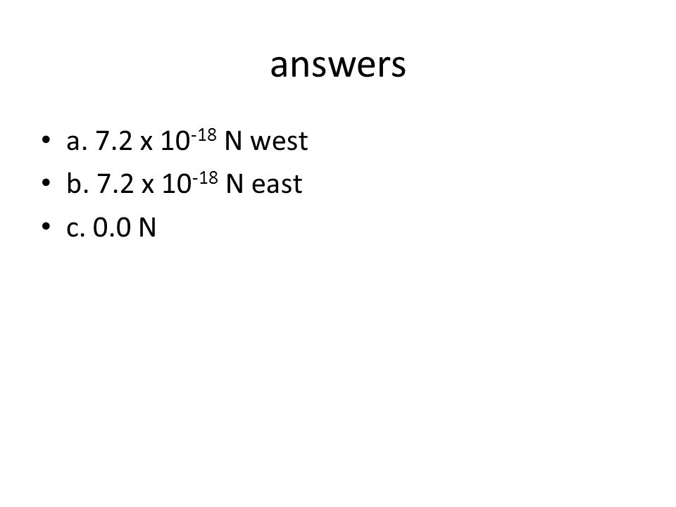 answers a. 7.2 x N west b. 7.2 x N east c. 0.0 N