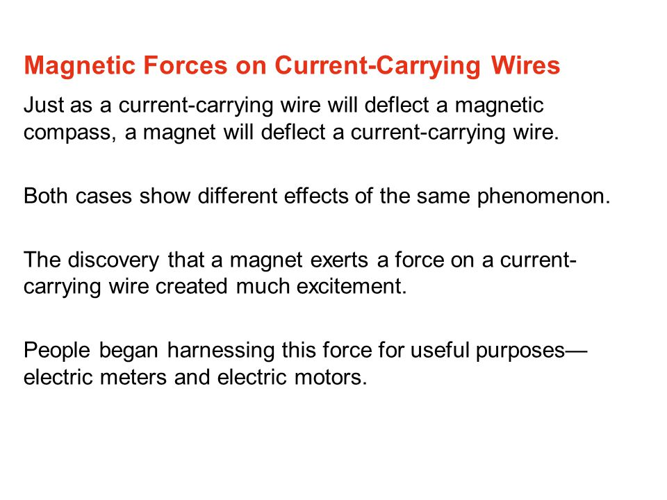 Just as a current-carrying wire will deflect a magnetic compass, a magnet will deflect a current-carrying wire.