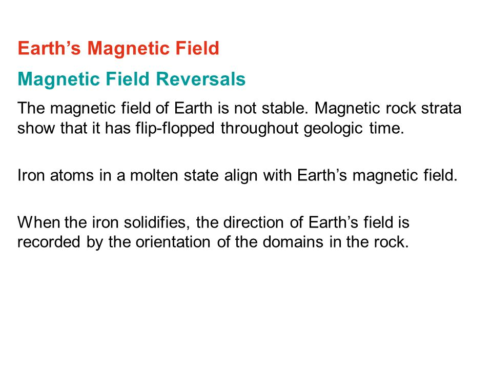 Magnetic Field Reversals The magnetic field of Earth is not stable.
