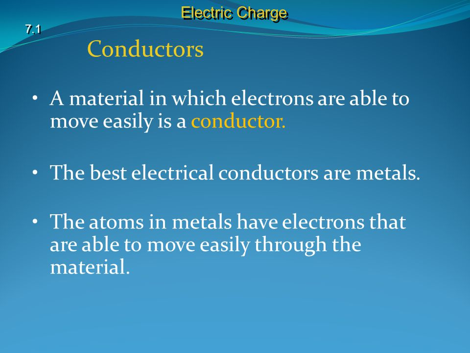A material in which electrons are able to move easily is a conductor.