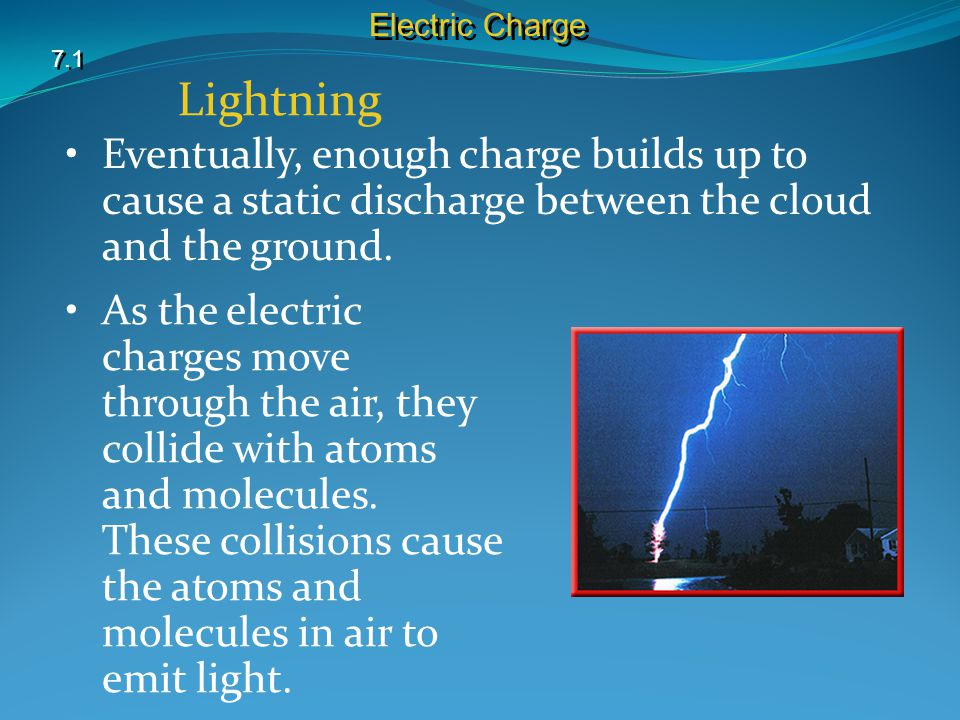 Eventually, enough charge builds up to cause a static discharge between the cloud and the ground.
