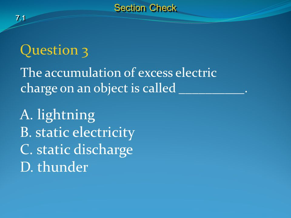 7.1 Section Check Question 3 A.lightning B. static electricity C.