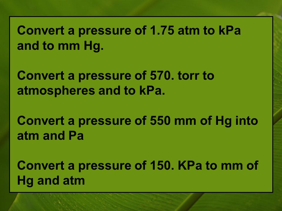 Convert a pressure of 1.75 atm to kPa and to mm Hg.