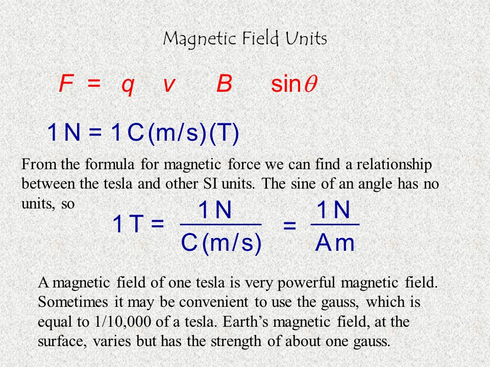 Magnetic Field Units A magnetic field of one tesla is very powerful magnetic field.