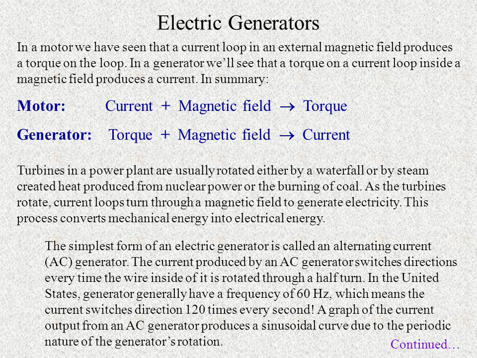 Electric Generators In a motor we have seen that a current loop in an external magnetic field produces a torque on the loop.