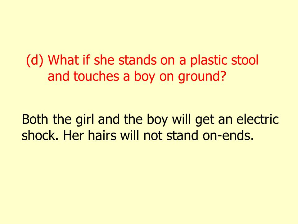 (d)What if she stands on a plastic stool and touches a boy on ground.