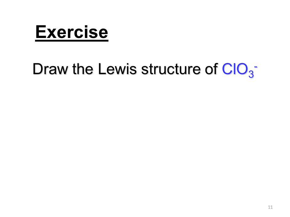 11 Draw the Lewis structure of ClO 3 - Exercise