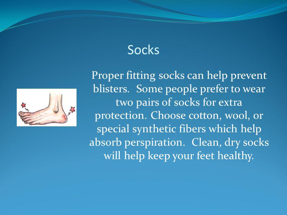 Socks Proper fitting socks can help prevent blisters.