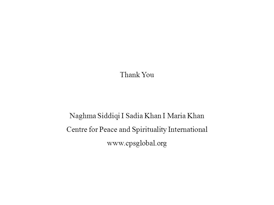 Thank You Naghma Siddiqi I Sadia Khan I Maria Khan Centre for Peace and Spirituality International www.cpsglobal.org